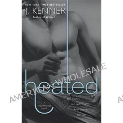 Heated, A Most Wanted Novel by J Kenner, 9780804176682.