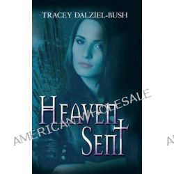 Heaven Sent by Tracey Dalziel-Bush, 9780957467903.
