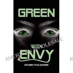 Green With Envy by Antoinette M. Garmon, 9781434377685.