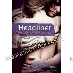 Headliner, A Rock and Roll Romance by Dish Tillman, 9781612433646.