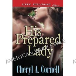 His Prepared Lady (Siren Publishing Classic) by Cheryl a Cornell, 9781627408639.