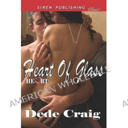 Heart of Glass [Heart 1] (Siren Publishing Classic) by Dede Craig, 9781622411573.