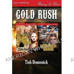 Gold Rush [His Golden Touch, Desire's Golden Dreams] (Siren Publishing Menage and More) by Tish Domenick, 9781627405836.