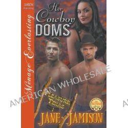 Her Cowboy Doms [Pleasure, Texas 1] (Siren Publishing Menage Everlasting) by Jane Jamison, 9781627416962.