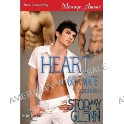 Heart of a Mate [Scent of a Mate 4] (Siren Publishing Menage Amour Manlove) by Stormy Glenn, 9781627407908.