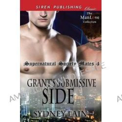 Grant's Submissive Side [Supernatural Society Mates 4] (Siren Publishing Classic Manlove) by Sydney Lain, 9781627414654.