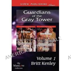 Guardians of the Gray Tower, Volume 1 [Guardian's Pride, Guardian's Vow] (Siren Publishing Classic Manlove) by Britt Kenley, 9781622416080.