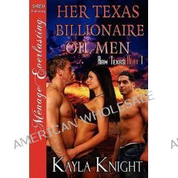 Her Texas Billionaire Oil Men [Raw Texas Heat 1] [The Kayla Knight Collection] (Siren Publishing Menage Everlasting) by Kayla Knight, 9781610346603.