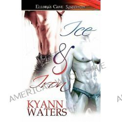 Ice & Iron by Kyann Waters, 9781419962097.