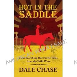 Hot in the Saddle by Dale Chase, 9781925180121.