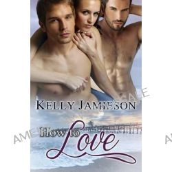How to Love by Kelly Jamieson, 9781619219120.