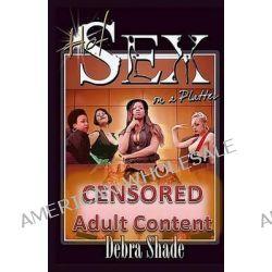 Hot Sex on a Platter by Debra Shade, 9781499540499.