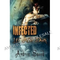 Infected, Life After Death by Andrea Speed, 9781613720059.