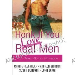 """Honk If You Love Real Men, WITH """"Naughty Girl"""" AND """"Wanted, One Hot Blooded Man"""" AND """"Mercy Me"""" AND """"Reno's Chance"""" by Carrie Alexander, 9780312339166."""