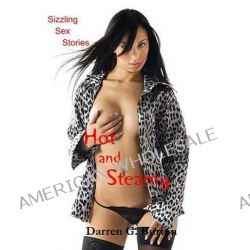 Hot and Steamy, Sizzling Sex Stories by Darren G Burton, 9781477578971.