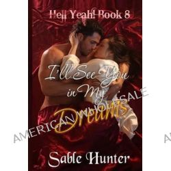 I'll See You in My Dreams by Sable Hunter, 9781482736519.