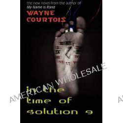 In the Time of Solution 9 by Wayne Courtois, 9781590212776.