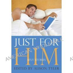 Just for Him, Sexy Stories by Alison Tyler, 9781627780971.