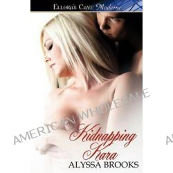 Kidnapping Kara by Alyssa Brooks, 9781419966910.