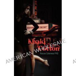 Khaki Cotton by Roscoe Caterwaul Phd, 9781466215535.