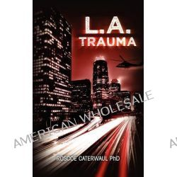 L.A. Trauma by Roscoe Caterwaul Phd, 9781466367814.