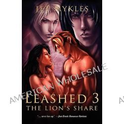 Leashed 3, The Lion's Share by Jet Mykles, 9781607377283.