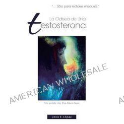 La Odisea de Una Testosterona by Jairo E L Pez, 9781463339838.