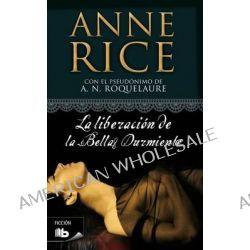 La Liberacion de La Bella Durmiente by Anne Rice, 9788498722147.