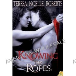 Knowing the Ropes by Teresa Noelle Roberts, 9781619216778.
