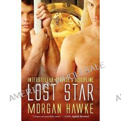 Interstellar Service & Discipline, Lost Star by Morgan Hawke, 9781607374053.