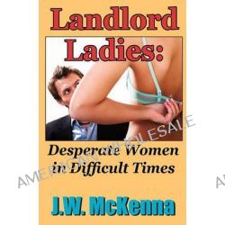 Landlord Ladies, : Desperate Women in Difficult Times by J W McKenna, 9781452886886.