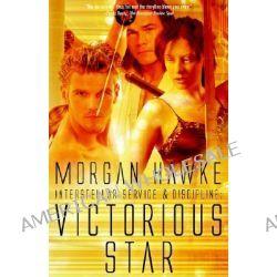 Interstellar Service & Discipline, Victorious Star by Morgan Hawke, 9781596323285.