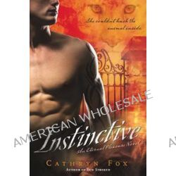 Instinctive : An Eternal Pleasure Novel, An Eternal Pleasure Novel Bk1 by Cathryn Fox, 9780451227942.