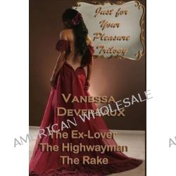 Just for Your Pleasure Trilogy, The Ex Lover, the Highwayman, the Rake by Vanessa Devereaux, 9780615955650.