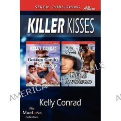 Killer Kisses [Cotton Candy Cowboy, King of the Avenue] (Siren Publishing Allure Manlove) by Kelly Conrad, 9781622423682.