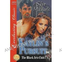 Kaylin's Pursuit [The Black Iris Club 1] (Siren Publishing Everlasting Classic) by Skye Michaels, 9781627419659.
