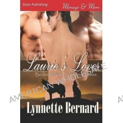 Laurie's Loves [Beckett's Wolf Pack, Triad Mates 1] (Siren Publishing Menage and More) by Lynnette Bernard, 9781622411979.