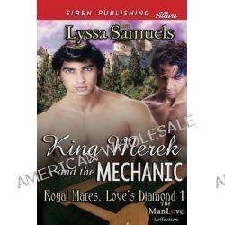 King Merek and the Mechanic [Royal Mates, Love's Diamond 1] (Siren Publishing Allure Manlove) by Lyssa Samuels, 9781627411004.