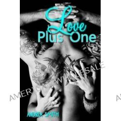 Love Plus One by Andrea M Smith, 9781489570796.
