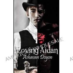 Loving Aidan by Ashavan Doyon, 9781610405126.