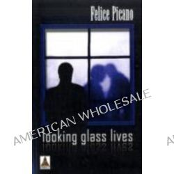 Looking Glass Lives by Felice Picano, 9781602820890.