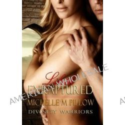 Lilith Enraptured, Divinity Warriors Book One by Michelle M Pillow, 9781469925288.