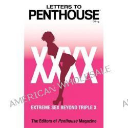 Letters to Penthouse XXXX, Extreme Sex Beyond Triple X XXXX by Editors of Penthouse, 9780446619387.