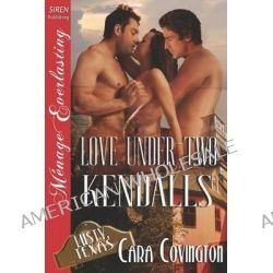 Love Under Two Kendalls [Lusty, Texas 7] (Siren Publishing Menage Everlasting) by Cara Covington, 9781622410118.