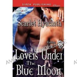 Lovers Under the Blue Moon [Kaldor Saga 6] (Siren Publishing Classic Manlove) by Scarlet Hyacinth, 9781622421688.