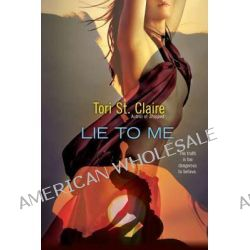 Lie to Me by Tori St Claire, 9780425253076.