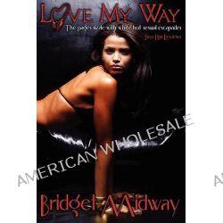 Love My Way by Bridget Midway, 9781606590782.