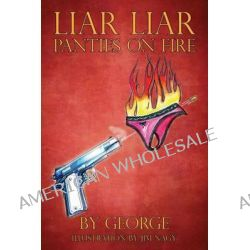 Liar Liar Panties on Fire by George, JR., 9781478715474.