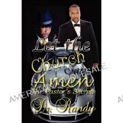 Let the Church Say Amen the Pastor's Secrets by Dr Randy, 9780985120818.