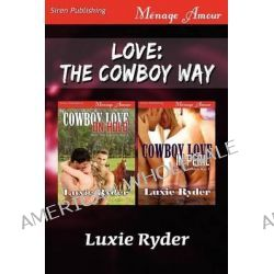 Love, The Cowboy Way [Cowboy Love on Hold: Cowboy Love in Peril] (Siren Publishing Menage Amour) by Luxie Ryder, 9781622419951.